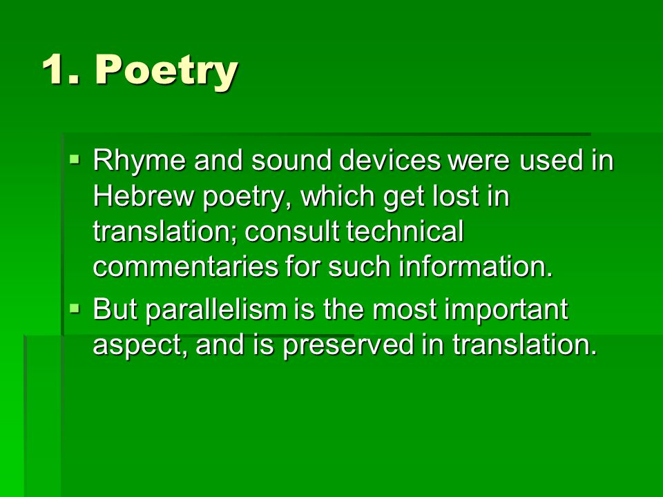 1. Poetry Rhyme and sound devices were used in Hebrew poetry, which get lost in translation; consult technical commentaries for such information.