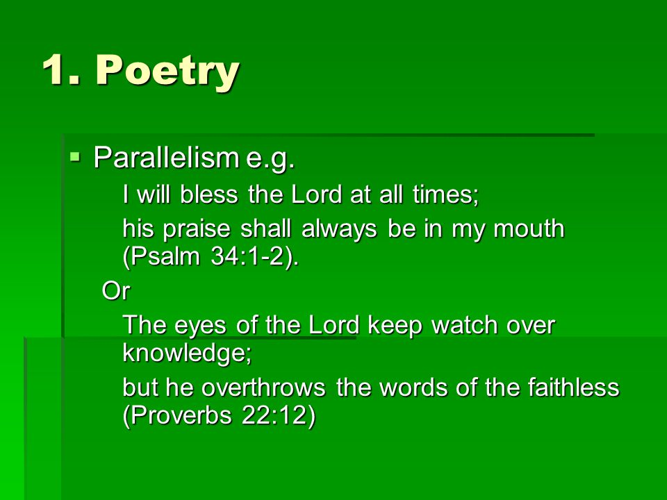 1. Poetry Parallelism e.g. I will bless the Lord at all times;