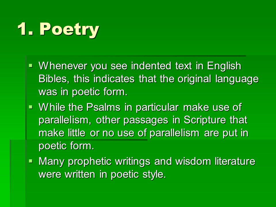 1. Poetry Whenever you see indented text in English Bibles, this indicates that the original language was in poetic form.