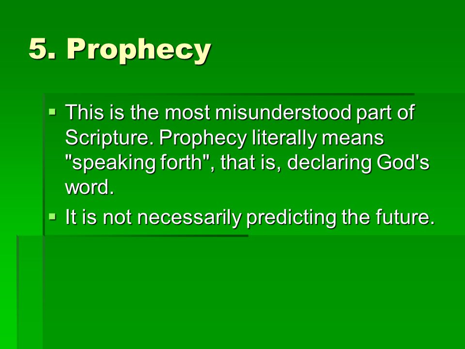 5. Prophecy This is the most misunderstood part of Scripture. Prophecy literally means speaking forth , that is, declaring God s word.