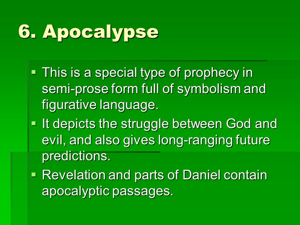 6. Apocalypse This is a special type of prophecy in semi-prose form full of symbolism and figurative language.