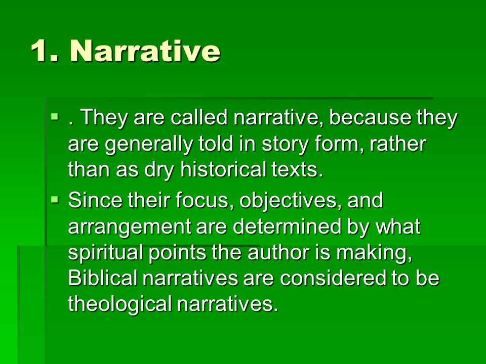1. Narrative . They are called narrative, because they are generally told in story form, rather than as dry historical texts.