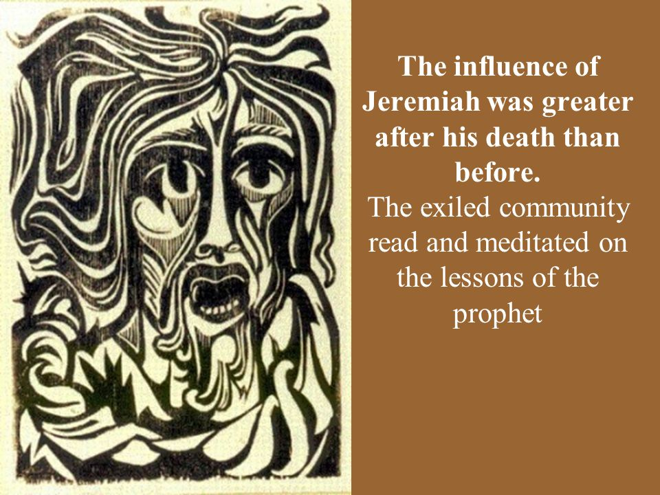 The influence of Jeremiah was greater after his death than before.