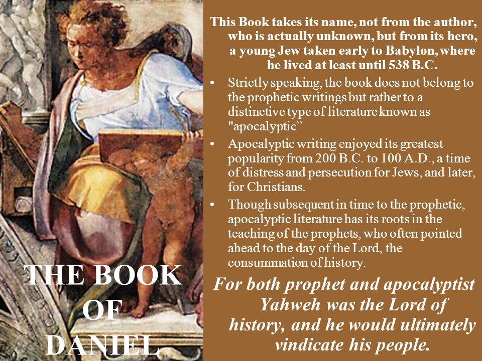 This Book takes its name, not from the author, who is actually unknown, but from its hero, a young Jew taken early to Babylon, where he lived at least until 538 B.C.