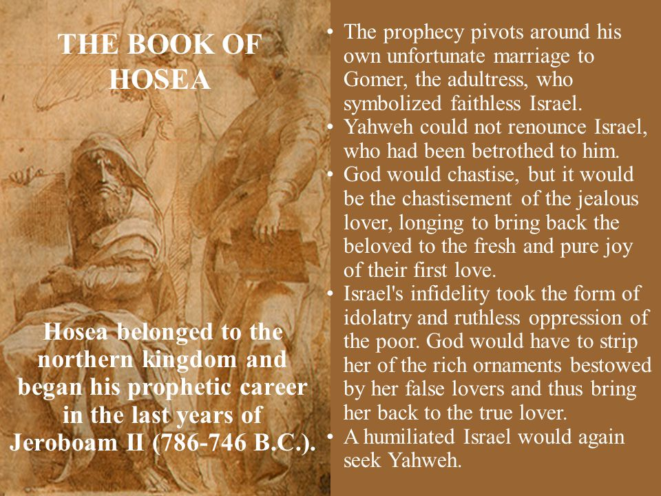 The prophecy pivots around his own unfortunate marriage to Gomer, the adultress, who symbolized faithless Israel.