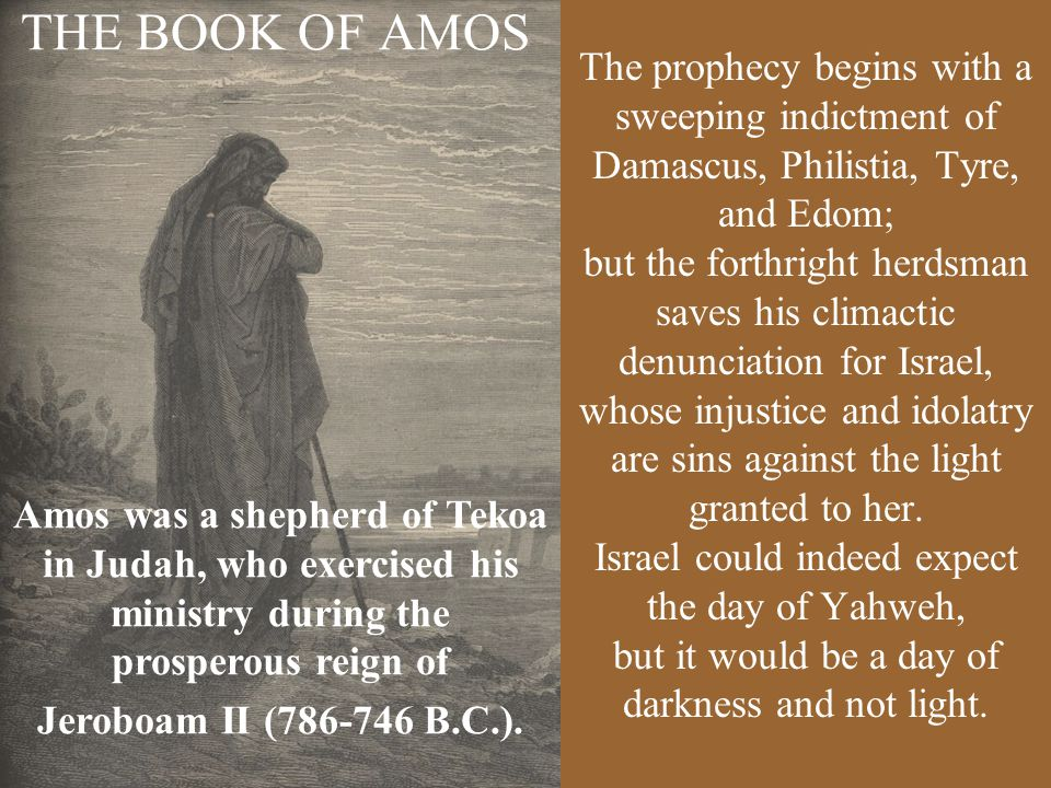 THE BOOK OF AMOS The prophecy begins with a sweeping indictment of Damascus, Philistia, Tyre, and Edom;