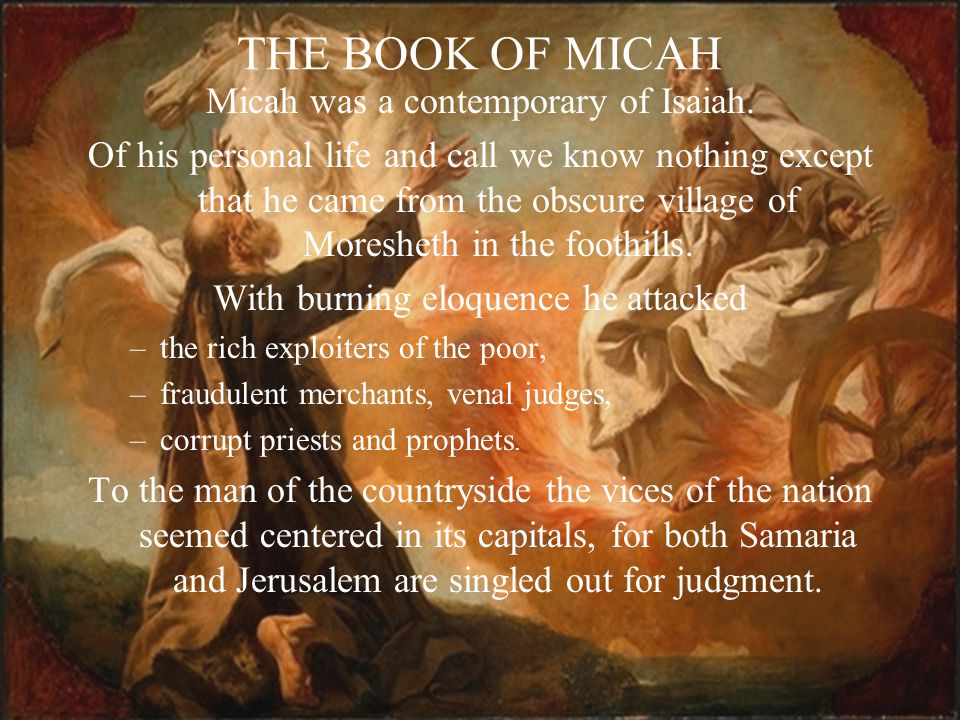 THE BOOK OF MICAH Micah was a contemporary of Isaiah.