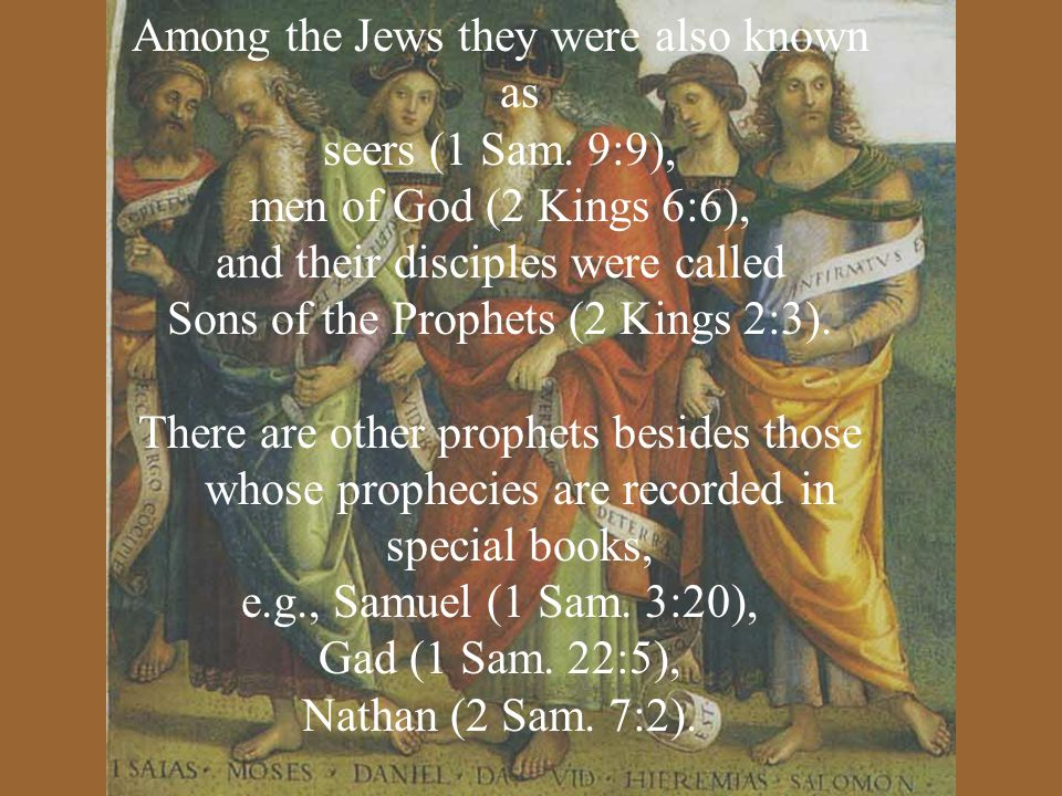 Among the Jews they were also known as seers (1 Sam. 9:9),