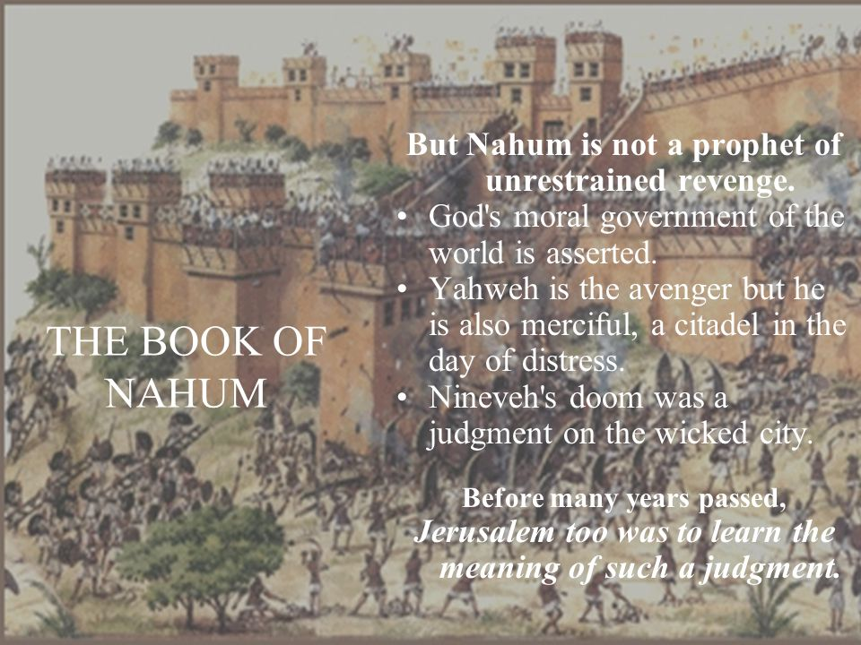 THE BOOK OF NAHUM But Nahum is not a prophet of unrestrained revenge.
