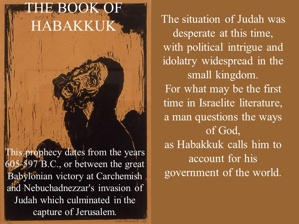 THE BOOK OF HABAKKUK The situation of Judah was desperate at this time, with political intrigue and idolatry widespread in the small kingdom.