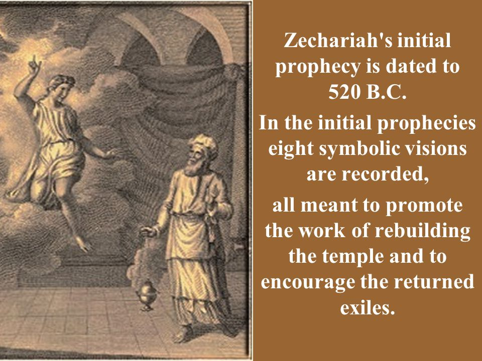 Zechariah s initial prophecy is dated to 520 B.C.
