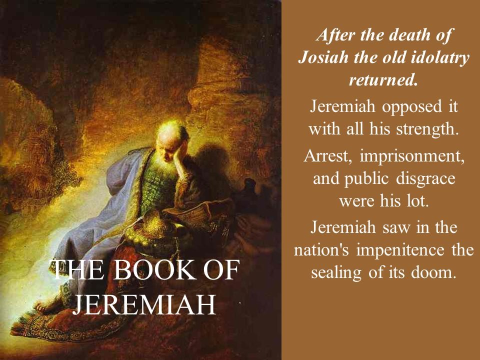 After the death of Josiah the old idolatry returned.