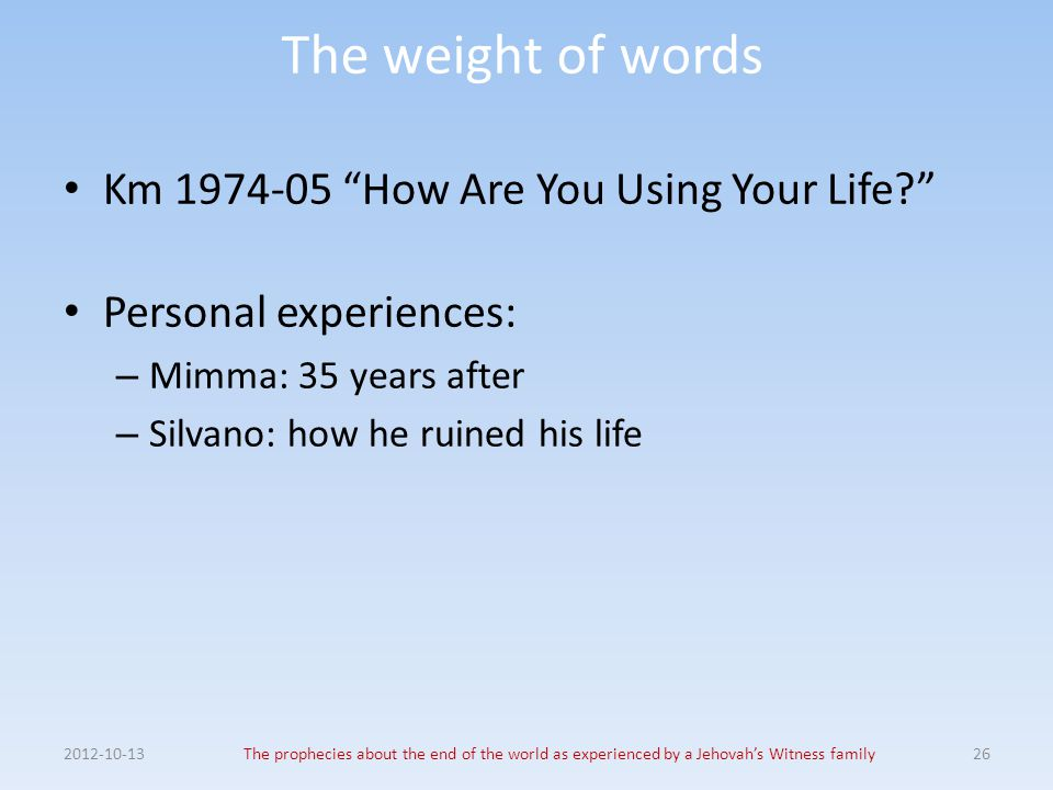 The weight of words Km 1974-05 How Are You Using Your Life