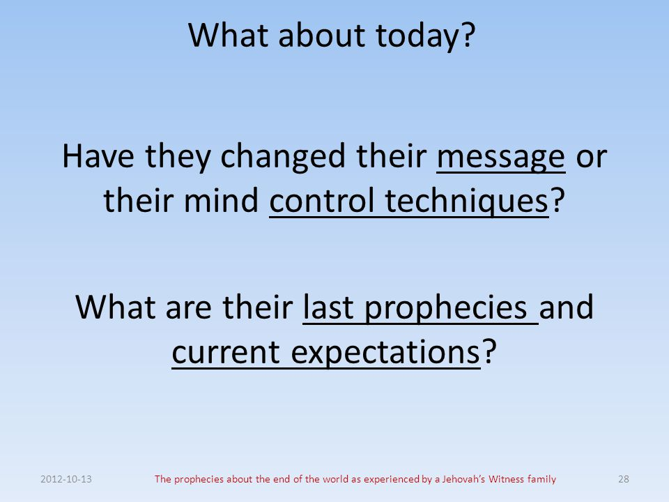 What about today Have they changed their message or their mind control techniques What are their last prophecies and current expectations