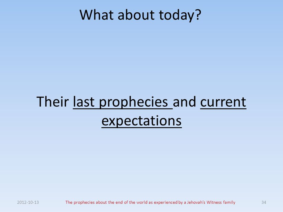 Their last prophecies and current expectations