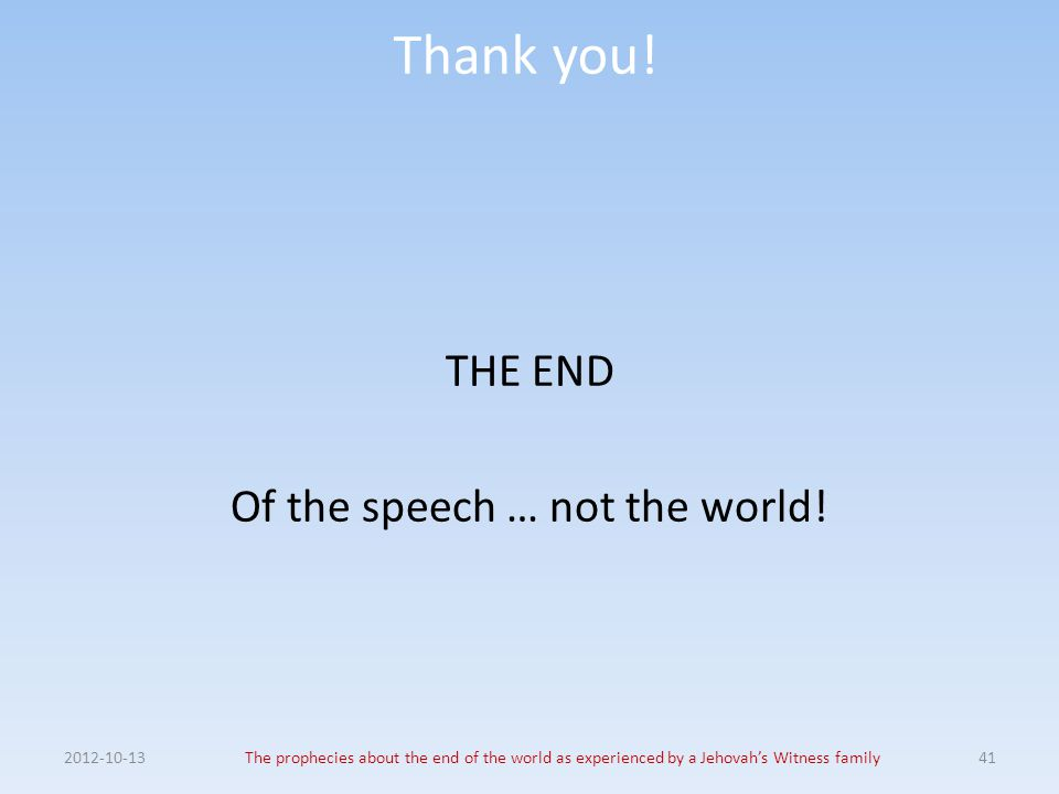 THE END Of the speech … not the world!