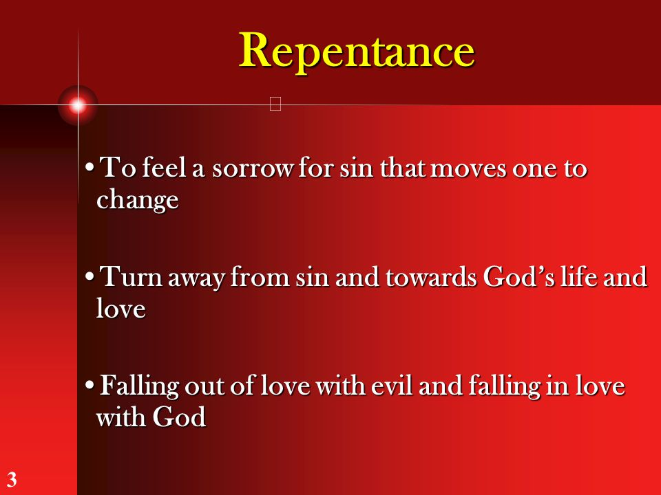 Repentance To feel a sorrow for sin that moves one to change