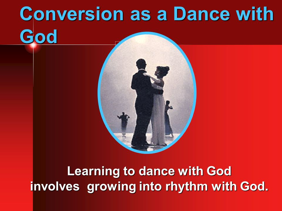 Learning to dance with God involves growing into rhythm with God.