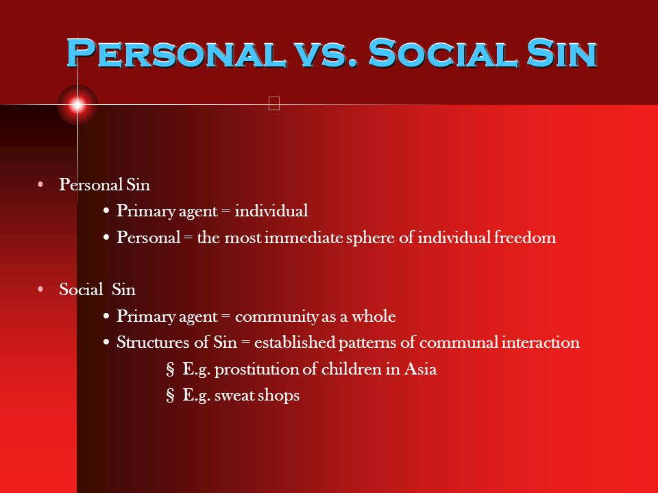 Personal vs. Social Sin Personal Sin Primary agent = individual