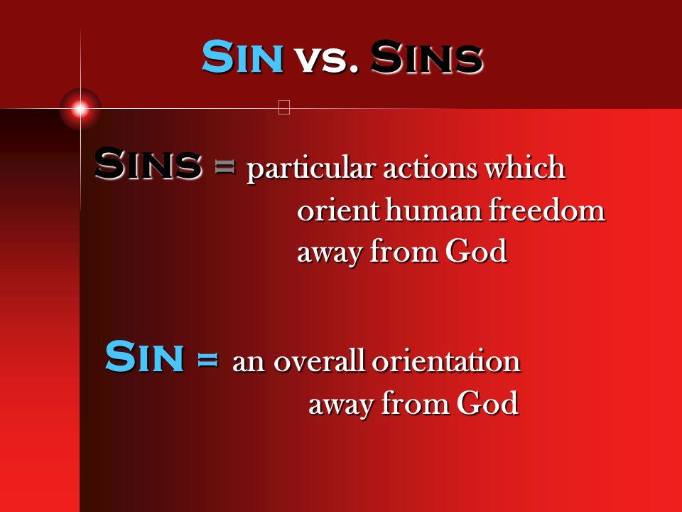 Sin vs. Sins Sins = particular actions which