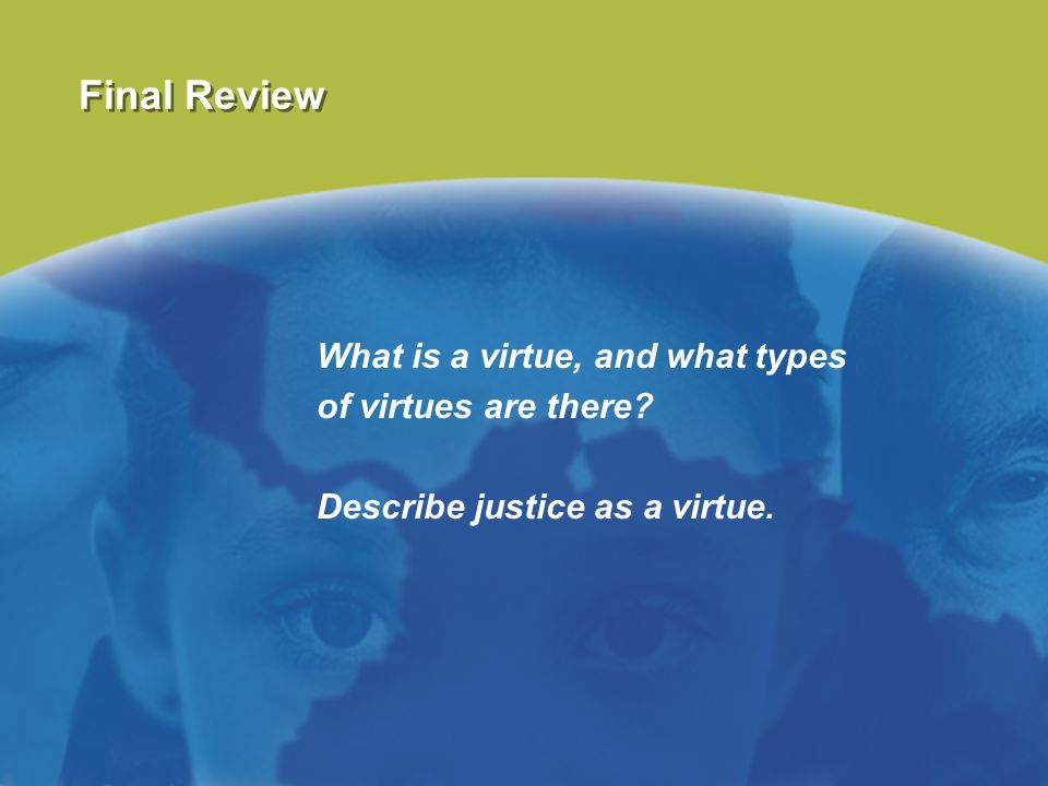 Final Review What is a virtue, and what types of virtues are there