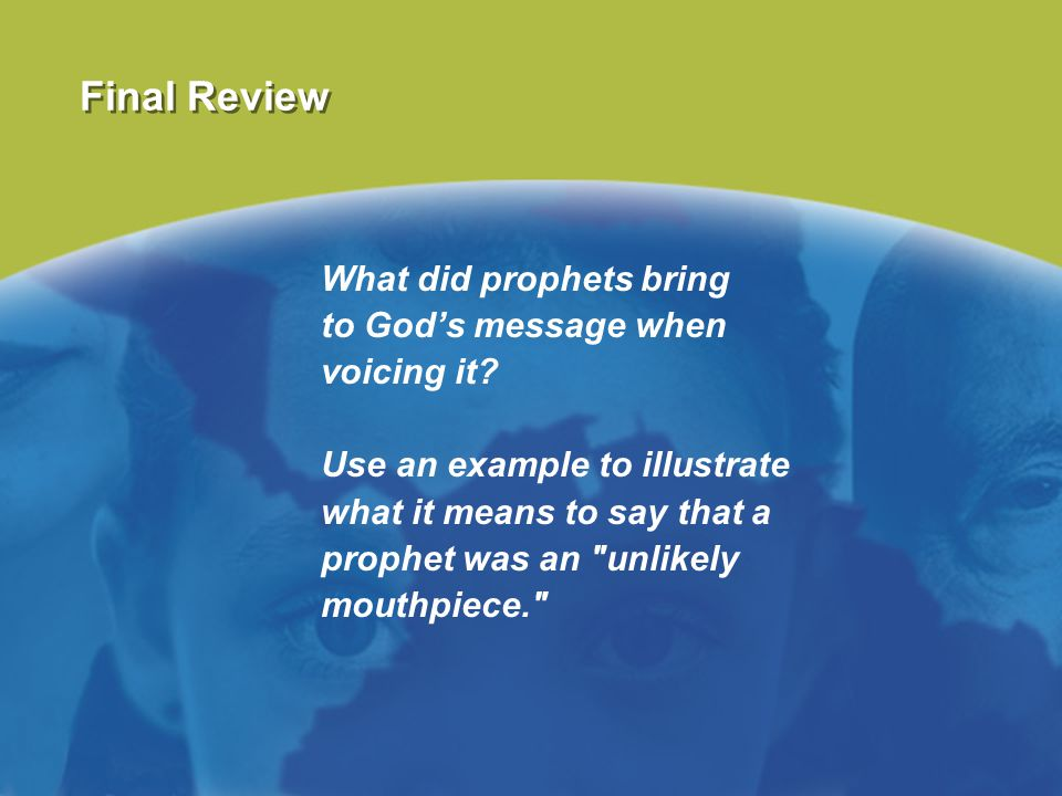 Final Review What did prophets bring to God's message when voicing it