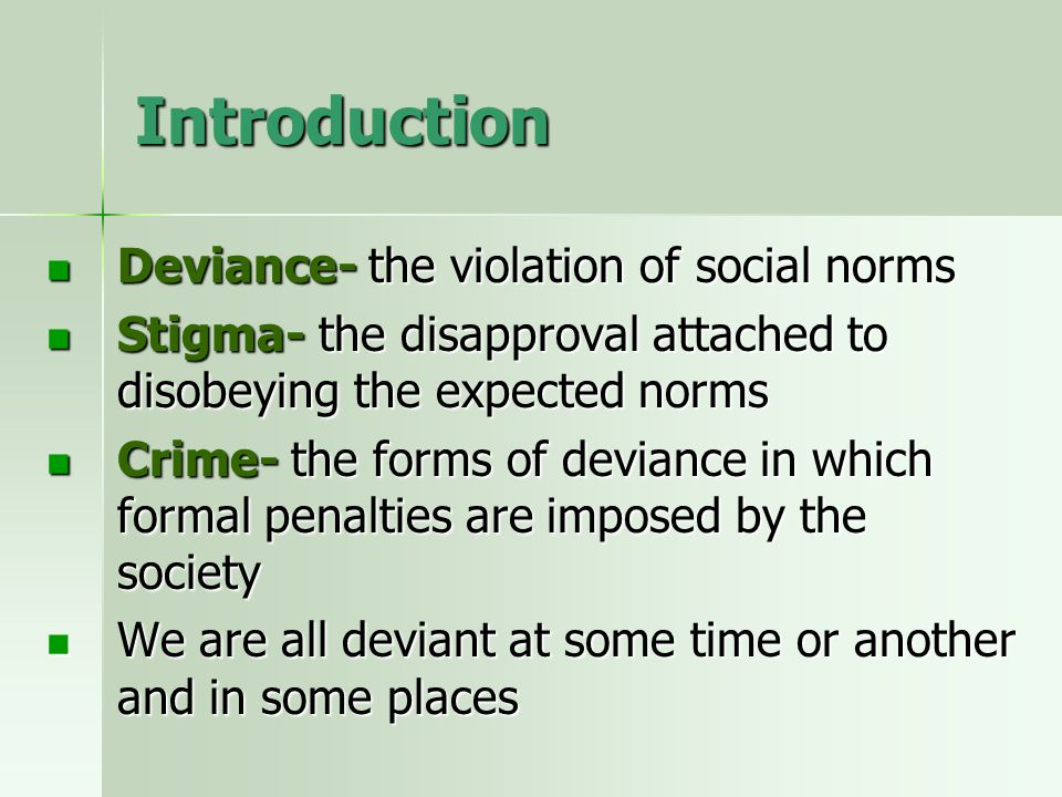 Introduction Deviance- the violation of social norms