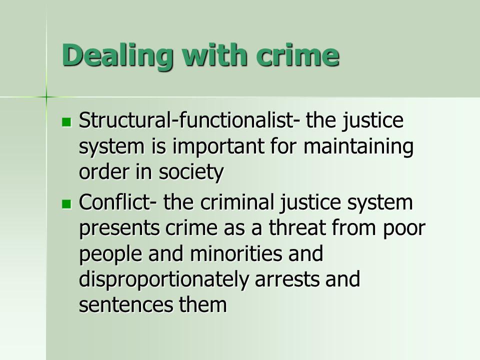Dealing with crime Structural-functionalist- the justice system is important for maintaining order in society.