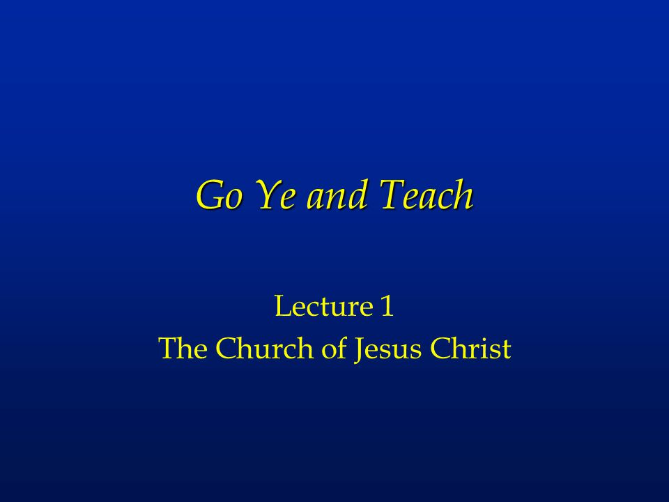 Lecture 1 The Church of Jesus Christ