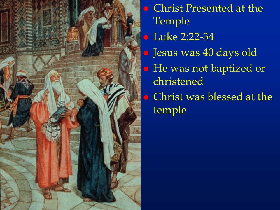 cc9 Christ Presented at the Temple Luke 2:22-34 Jesus was 40 days old