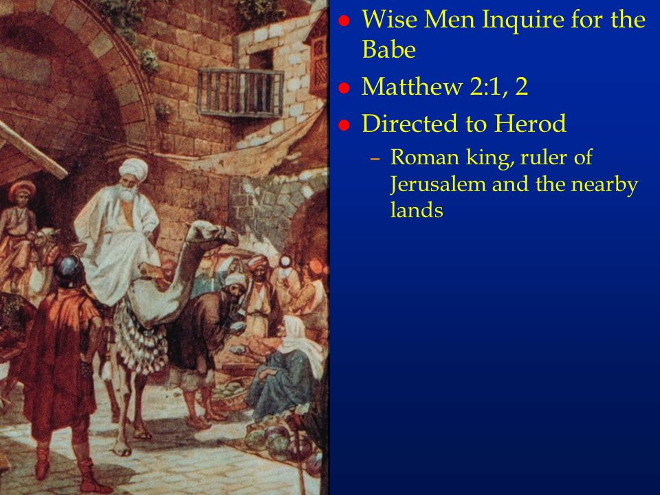 cc11 Wise Men Inquire for the Babe Matthew 2:1, 2 Directed to Herod