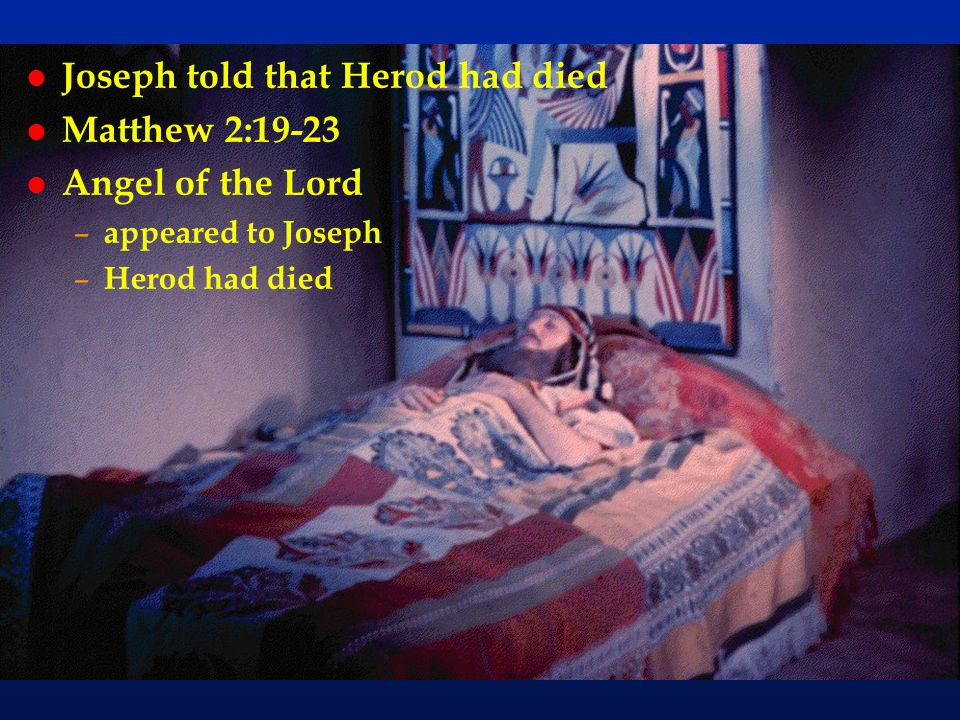 Joseph told that Herod had died Matthew 2:19-23 Angel of the Lord