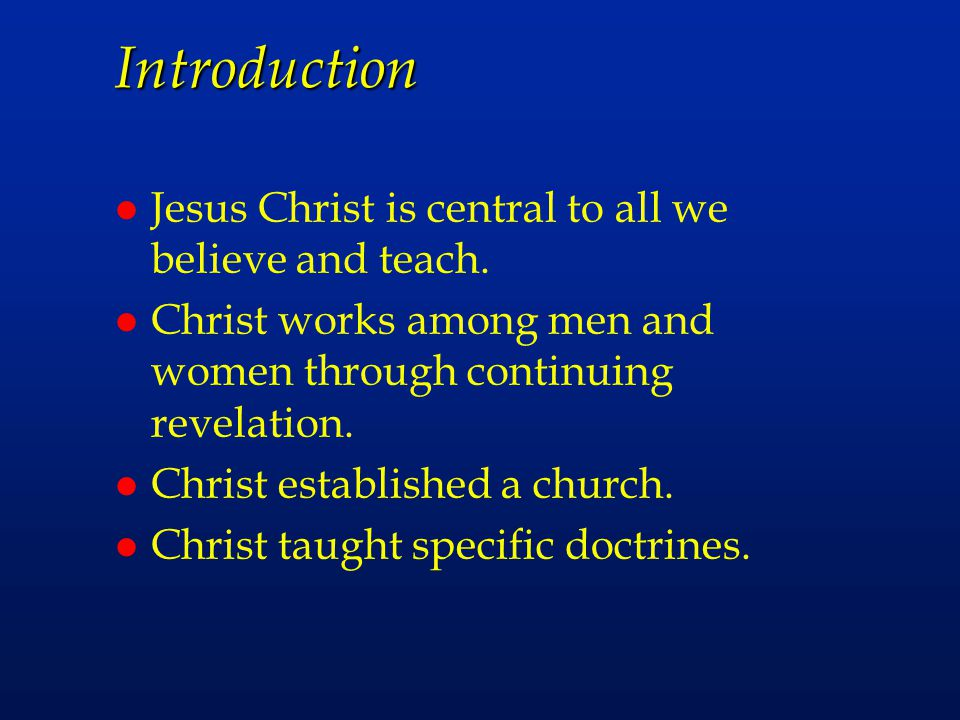 Introduction Jesus Christ is central to all we believe and teach.