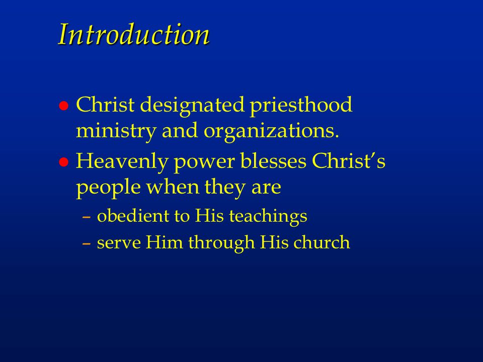 Introduction Christ designated priesthood ministry and organizations.