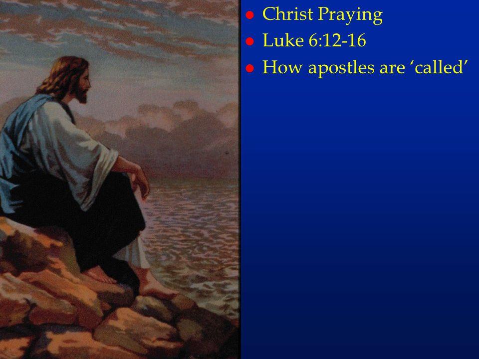 Christ Praying Luke 6:12-16 How apostles are 'called' cc43