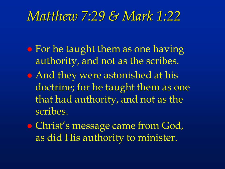 Matthew 7:29 & Mark 1:22 For he taught them as one having authority, and not as the scribes.