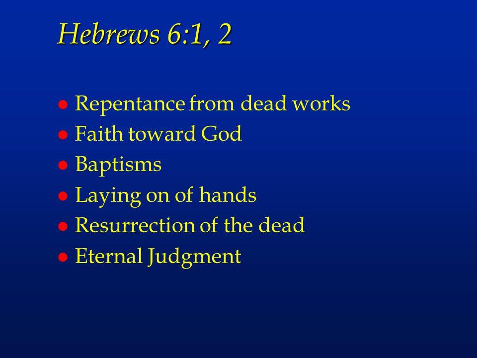 Hebrews 6:1, 2 Repentance from dead works Faith toward God Baptisms