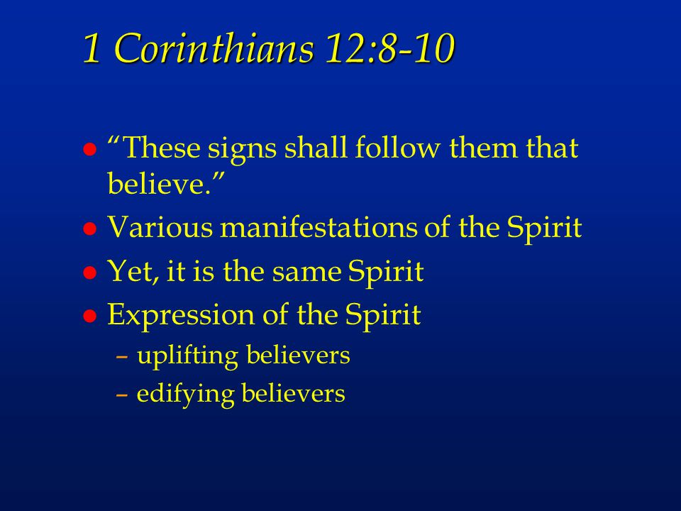 1 Corinthians 12:8-10 These signs shall follow them that believe.