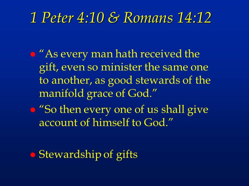 1 Peter 4:10 & Romans 14:12