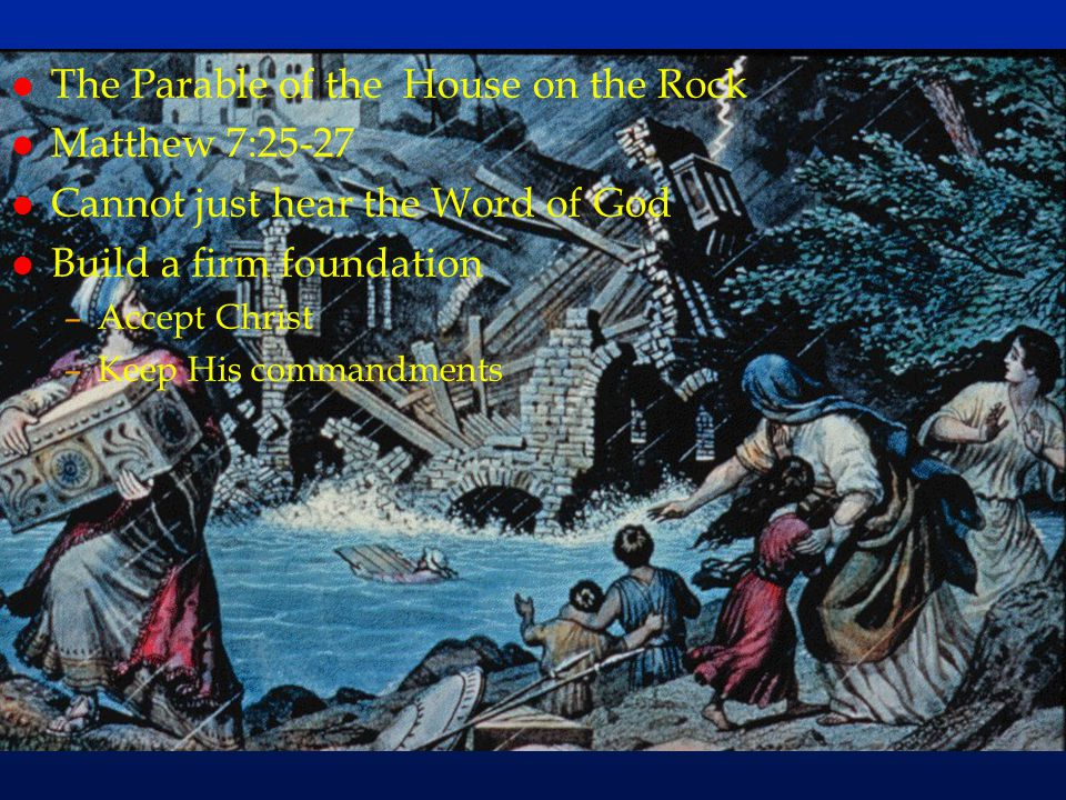 cc76 The Parable of the House on the Rock Matthew 7:25-27