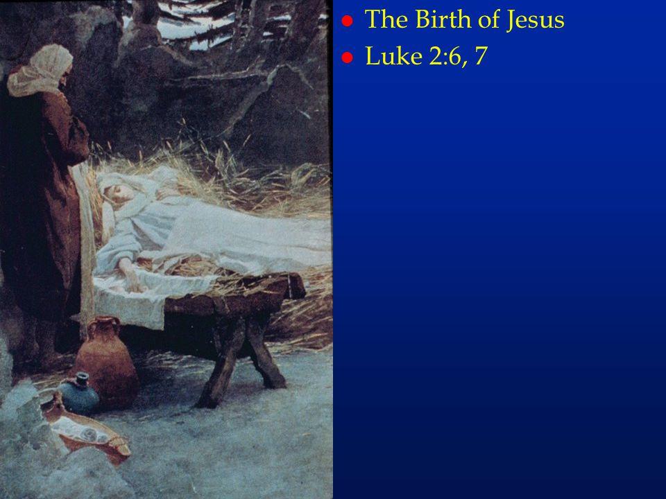 The Birth of Jesus Luke 2:6, 7