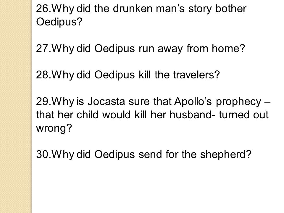 26.Why did the drunken man's story bother Oedipus