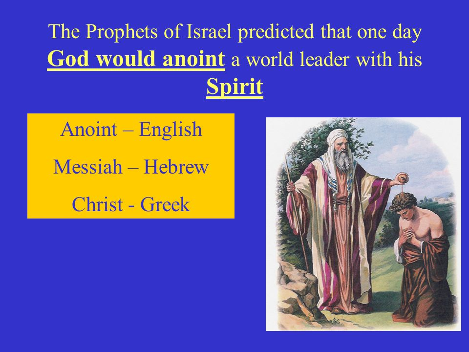 The Prophets of Israel predicted that one day God would anoint a world leader with his Spirit