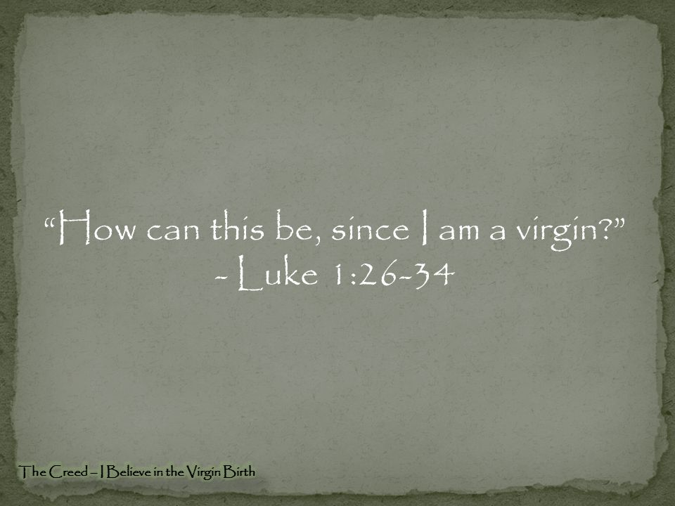 How can this be, since I am a virgin