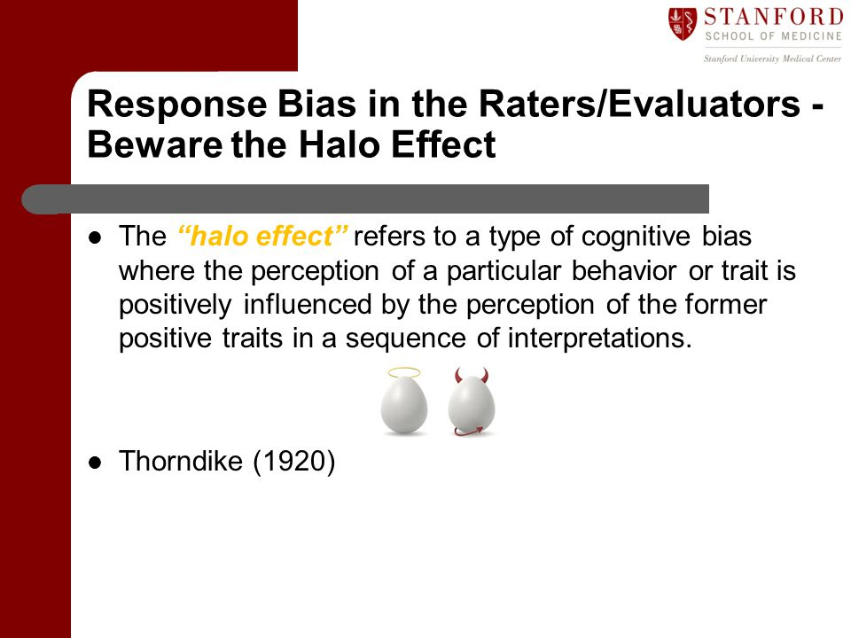 Response Bias in the Raters/Evaluators - Beware the Halo Effect