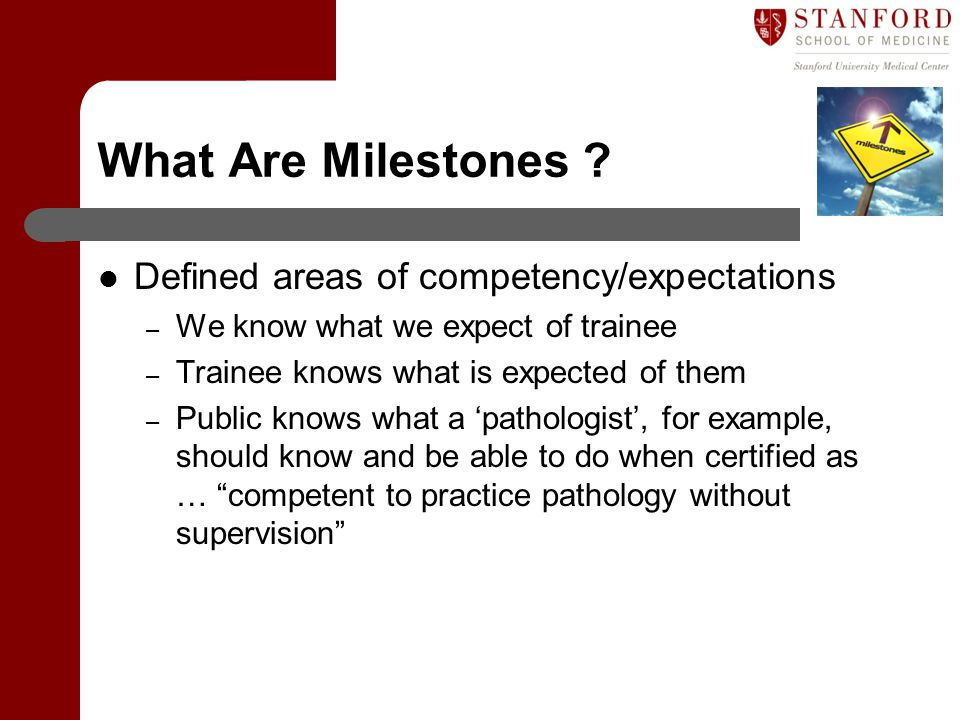 What Are Milestones Defined areas of competency/expectations