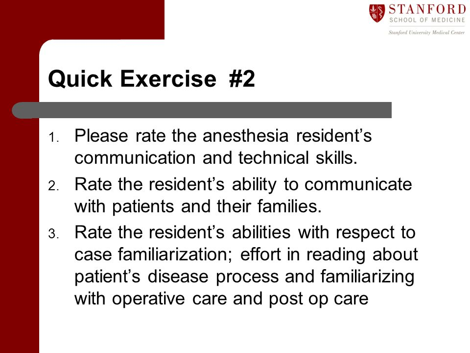 Quick Exercise #2 Please rate the anesthesia resident's communication and technical skills.