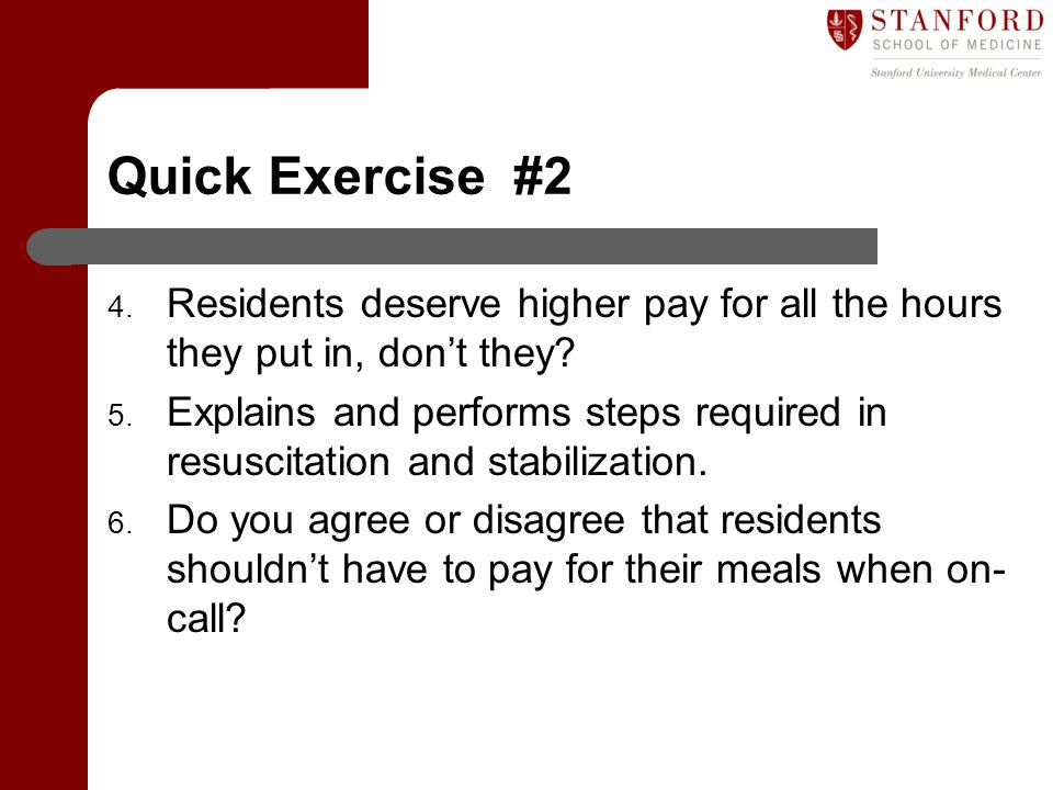 Quick Exercise #2 Residents deserve higher pay for all the hours they put in, don't they