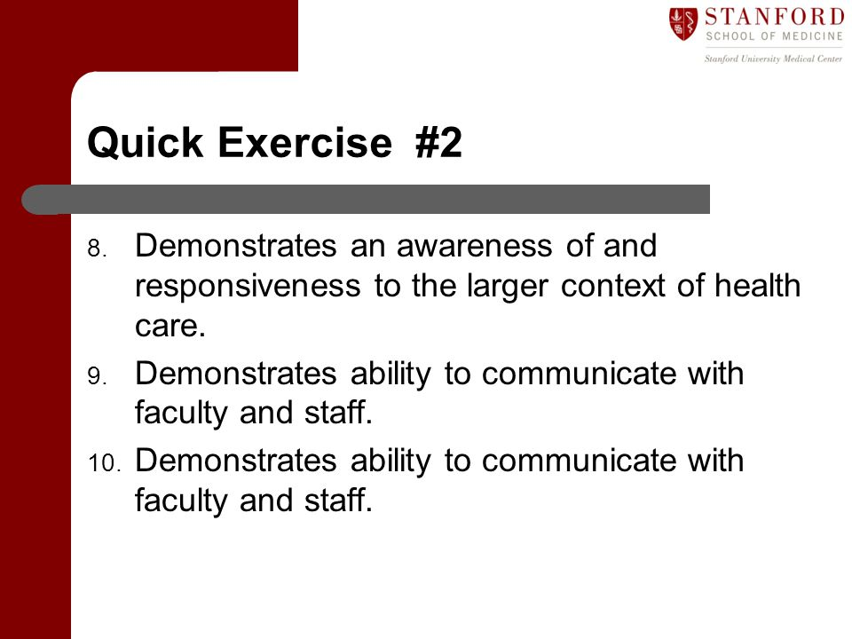 Quick Exercise #2 Demonstrates an awareness of and responsiveness to the larger context of health care.