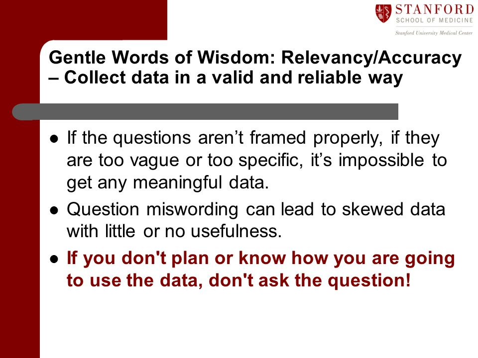 Gentle Words of Wisdom: Relevancy/Accuracy – Collect data in a valid and reliable way